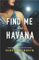 link to Find me in Havana : a novel in the TCC library catalog