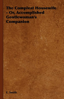 The Compleat Housewife   Or  Accomplished Gentlewoman s Companion