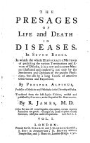 The presages of life and death in diseases  in seven books  tr  by R  James