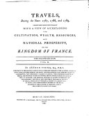 Travels During the Years 1787, 1788, & 1789; Undertaken More Particularly with Cultivation, Wealth, Resources, and National Prosperity of the Kingdom of France. Vol. 1.[-2.!