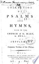 A Collection Of Psalms And Hymns Used In The Church Of St Mary In Hull As A Suppl To The Common Version Of The Psalms