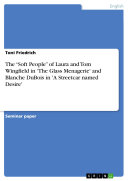 """The """"Soft People"""" of Laura and Tom Wingfield in 'The Glass Menagerie' and Blanche DuBois in 'A Streetcar Named Desire'"""