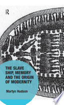 The Slave Ship  Memory and the Origin of Modernity