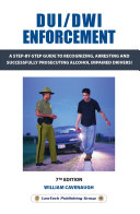 DUI / DWI Enforcement 7e: A Step-By-Step Guide to Recognizing, Arresting and Successfully Prosecuting Alcohol Impaired Drivers!