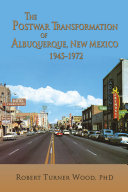 The Postwar Transformation of Albuquerque, New Mexico 1945-1972