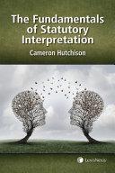 The Fundamentals of Statutory Interpretation