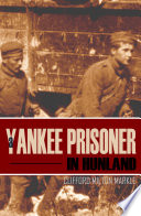 A Yankee Prisoner in Hunland (Expanded, Annotated)