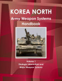 Korea North Army Weapon Systems Handbook Volume 1 Strategic Information and Major Weapon Systems