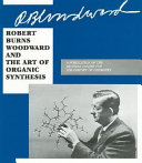 Robert Burns Woodward and the Art of Organic Synthesis