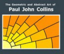 The Geometric and Abstract Art of Paul John Collins