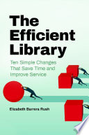 The Efficient Library  Ten Simple Changes that Save Time and Improve Service