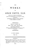 The Works of Adam Smith  LL D  and F R S  of London and Edinburgh   The nature and causes of the wealth of nations