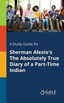 A Study Guide for Sherman Alexie s The Absolutely True Diary of a Part Time Indian