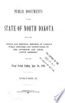 Public Documents of the State of North Dakota, Being the Annual and Biennial Reports of Various Public Officers and Institutions to the Governor and Legislative Assembly, for the Fiscal Period Ending ...