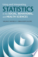 Using and Interpreting Statistics in the Social  Behavioral  and Health Sciences