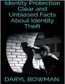 Identity Protection  Clear and Unbiased Facts About Identity Theft