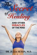 The Secret of Healing and Other Miracles of the Mind