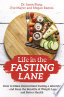 """Life in the Fasting Lane: How to Make Intermittent Fasting a Lifestyle and Reap the Benefits of Weight Loss and Better Health"" by Dr. Jason Fung, Eve Mayer, Megan Ramos"