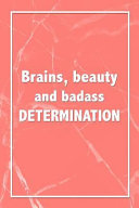 Brains, Beauty and Badass Determination