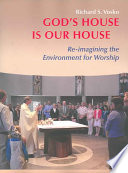 God's House is Our House  : Re-imagining the Environment for Worship