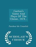 Caxton s Game and Playe of the Chesse  1474      Scholar s Choice Edition