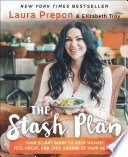 """""""The Stash Plan: Your 21-Day Guide to Shed Weight, Feel Great, and Take Charge of Your Health"""" by Laura Prepon, Elizabeth Troy"""