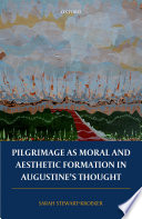 Pilgrimage as Moral and Aesthetic Formation in Augustine s Thought