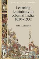 Learning femininity in colonial India, 1820-1932