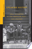 Speaking History  : Oral Histories of the American Past, 1865-Present