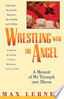 Wrestling With The Angel A Memoir Of My Triumph Over Illness