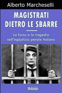 Magistrati dietro le sbarre. La farsa e la tragedia nell'ingiustizia penale italiana