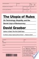 The Utopia of Rules  : On Technology, Stupidity, and the Secret Joys of Bureaucracy