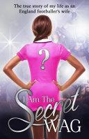 I Am The Secret WAG