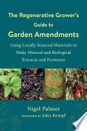 The Regenerative Grower s Guide to Garden Amendments