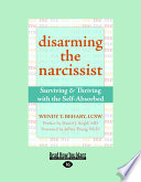 """""""Disarming the Narcissist: Surviving and Thriving with the Self-Absorbed"""" by Wendy T. Behary"""