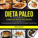 Dieta Paleo: Livro de Receitas Paleo: O Guia Essencial da Dieta Paleo para te Ajudar a Perder Peso