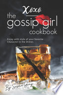 XOXO - The Gossip Girl Cookbook