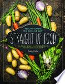 """Straight Up Food: Delicious and Easy Plant-based Cooking without Salt, Oil or Sugar"" by Cathy Fisher"