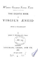 The ... book of Virgil's Æneid, with a vocabulary ed. by J.T. White. (White's grammar sch. texts). 1st (-6th, 8th, 10th, 11th)