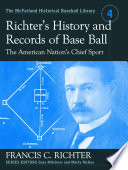 Richterês History and Records of Base Ball, the American Nationês Chief Sport