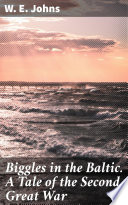 Biggles In The Baltic A Tale Of The Second Great War