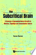 Subcritical Brain  The  A Synergy Of Segregated Neural Circuits In Memory  Cognition And Sensorimotor Control