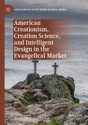 American Creationism, Creation Science, and Intelligent Design in the Evangelical Market Pdf/ePub eBook