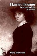 Harriet Hosmer  American Sculptor  1830 1908