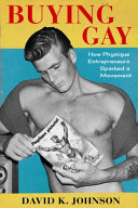 link to Buying gay : how physique entrepreneurs sparked a movement in the TCC library catalog