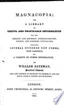 Magnacopia  or  a Library of useful and profitable information for the chemist and druggist  surgeon dentist  oilman  and licensed victualler  containing several hundred new forms  with comments  and a variety of other information