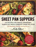 Sheet Pan Suppers  120 Recipes for Simple  Surprising  Hands Off Meals Straight from the Oven  Plus Breakfasts  Desserts  and Snacks  Too Book