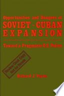Opportunities And Dangers Of Soviet Cuban Expansion