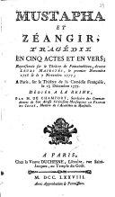 Mustapha et Zéangir, tragédie en cinq actes et en vers. Représentée sur le théâtre de Fontainebleau devant Leurs Majestés le premier novembre 1776 & le 7 novembre 1777. Dédiée à la Reine par M. de Champfort,...