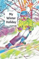 My Winter Holiday: Child's Travel Activity Book for Colouring, Writing and Drawing